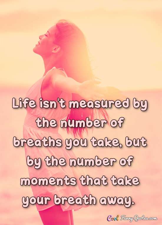 life-measured-by-moments-that-take-your-breath-away[1]